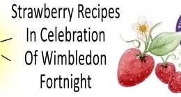 Strawberry Recipes In Celebration Of Wimbledon Fortnight